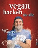 Vegan backen für alle: Süß & herzhaft - plus großes Dessert-Spezial