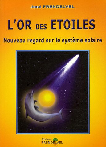 L'or des étoiles : Nouveau regard sur le système solaire par José Frendelvel