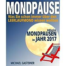 MONDPAUSE: Was Sie schon immer über den LEERLAUFMOND wissen wollten: Inklusive MONDPAUSEN im JAHR 2017
