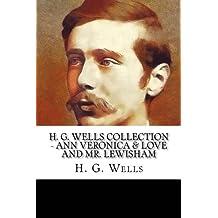 H. G. Wells Collection - Ann Veronica & Love and Mr. Lewisham