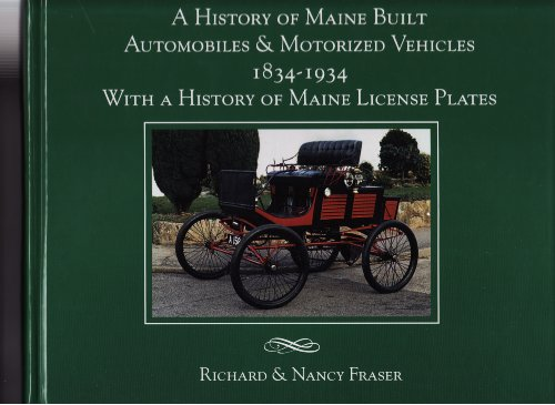 A History of Maine Built Automobiles & Motorized Vehicles 1834-1935 With a History of Maine License Plates