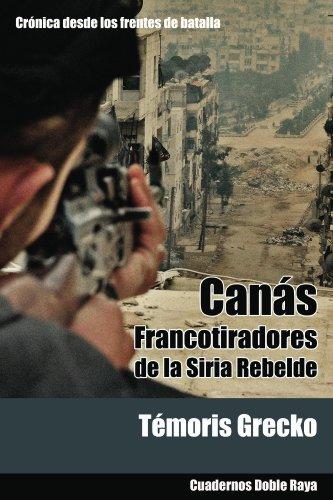 Canás. Francotiradores de la Siria Rebelde por Témoris Grecko