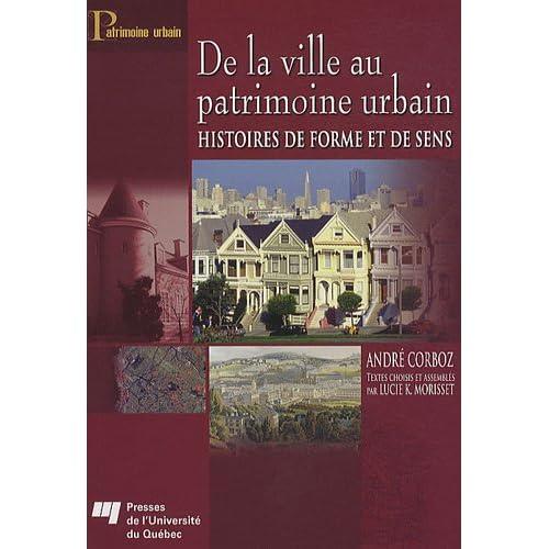 De la ville au patrimoine urbain : Histoires de forme et de sens
