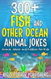 300+ FISH AND OTHER OCEAN ANIMALS JOKES: ANIMAL JOKES AND RIDDLES FOR KIDS (FUNNY ANIMAL JOKES AND RIDDLES FOR KIDS)