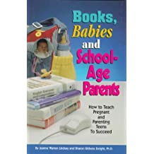 Books, Babies and School-Age Parents: How to Teach Pregnant and Parenting Teens to Succeed