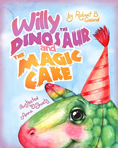 Willy the Dinosaur & the Magic Cake: (Children's book about a Dinosaur Who Learns that Sharing is Caring, Bedtime Story, Picture Books, Ages 3-5, Preschool ... Books, Dinosaur Books) (English Edition) por Robert B. Grand