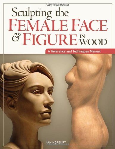 Sculpting the Female Face & Figure in Wood (Reference & Techniques Manual) (Skulpturen Fox)