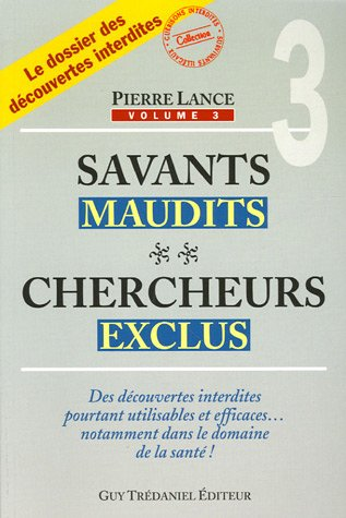 Savants maudits, chercheurs exclus : Tome 3 par Pierre Lance