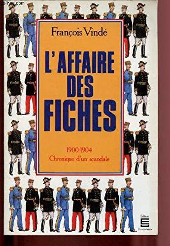 L'Affaire des fiches, 1900-1904 : chronique d'un scandale par François Vinde