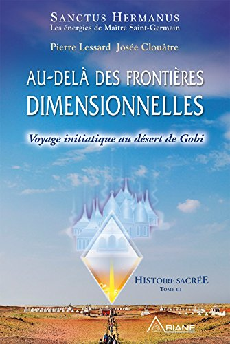 Au-delà des frontières dimensionnelles: Voyage initiatique au désert de Gobi par Pierre Lessard