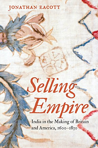 Selling Empire: India in the Making of Britain and America, 1600-1830 (Published by the Omohundro Institute of Early American History and Culture and the ... of North Carolina Press) (English Edition) - Land Chintz