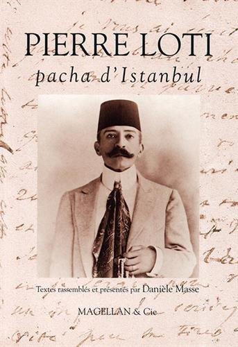 Pierre Loti : Pacha d'Istanbul par Danièle Masse