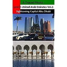 A Travel Photo : Lost in United Arab Emirates Vol.1 Sightseeing Capital Abu Dhabi (English Edition)