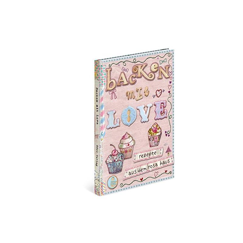 Backen Mit Love Rezepte Aus Dem Rosa Haus