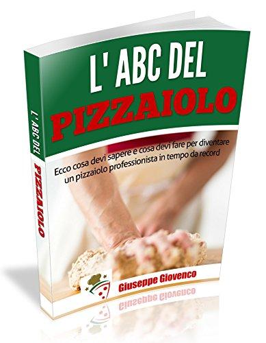 L'abc del Pizzaiolo: Ecco cosa devi sapere e cosa devi fare per diventare un pizzaiolo professionista in tempo da record.