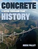 Concrete: A Seven-thousand Year History: Written by Reese Palley, 2010 Edition, Publisher: W. W. Norton & Company [Hardcover]