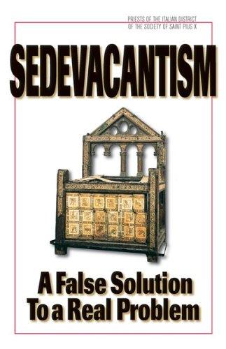 Sedevacantism A False Solution To A Real Problem