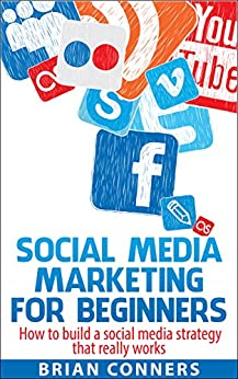 Social Media Marketing for Beginners: How to build a