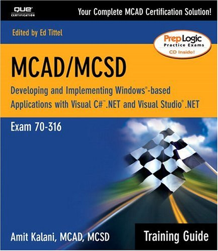 MCAD/MCSD Training Guide (70-316): Developing and Implementing Windows-Based Applications with Visual C# and Visual Studio.NET: Developing and ... and Visual Studio.NET (Training Guide Series)