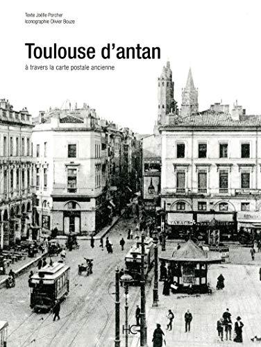 Toulouse d'antan : Toulouse à travers la carte postale ancienne par Joelle Porcher