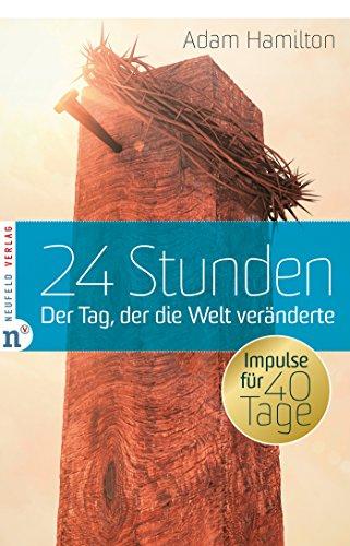 24 Stunden: Der Tag, der die Welt veränderte Impulse für 40 Tage