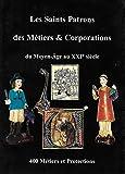 Les saints patrons des métiers & corporations du Moyen Age au XXIème siècle