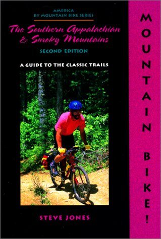 Mountain Bike! the Southern Appalachian and Smoky Mountains: A Guide to the Classic Trails -