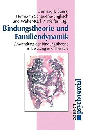 Bindungstheorie und Familiendynamik: Anwendung der Bindungstheorie in Beratung und Therapie (psychosozial)