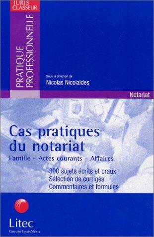 Cas pratiques du notariat : Famille, actes courants, affaires par Nicolas Nicolaïdes