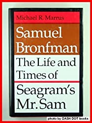 Samuel Bronfman: The Life and Times of Seagram's Mr.Sam