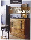 Le mobilier industriel : Le chiner, le rénover, l'installer avec style...
