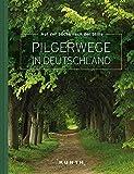 Auf der Suche nach Stille - Pilgerwege in Deutschland (KUNTH Bildbände/Illustrierte Bücher)