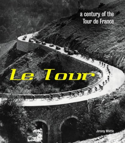 Le Tour: A Century of the Tour de France por Jeremy Whittle