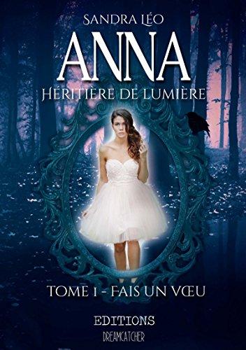 Anna héritière de lumière: Tome 1: Fais un voeu par [Léo, Sandra]
