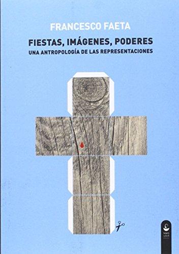 Fiestas, imágenes, poderes: Una antropología de las representaciones (Pigmalión) por Francesco Faeta