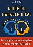 Telecharger Livres Guide du manager ideal Les cles pour mener vos equipes et votre entreprise a la gloire (PDF,EPUB,MOBI) gratuits en Francaise