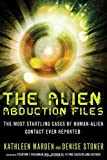 Alien Abduction Files: The Most Startling Cases of Human Alien Contact Ever Reported by Kathleen Marden (15-May-2013) Paperback