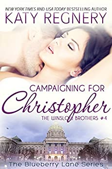 Campaigning for Christopher: The Winslow Brothers #4 (The Blueberry Lane Series -The Winslow Brothers) by [Regnery, Katy]