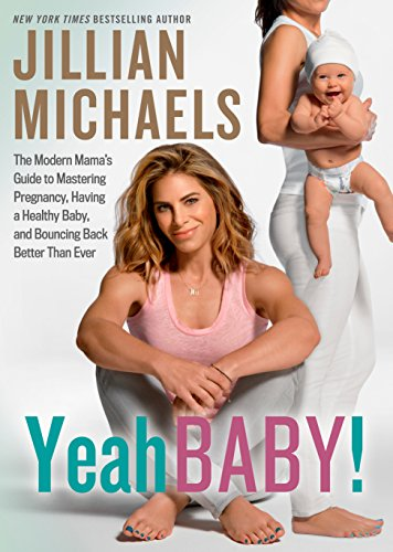 Yeah Baby!: The Modern Mamas Guide to Mastering Pregnancy, Having a Healthy Baby