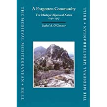 [(A Forgotten Community : The Mudejar Aljama of Xativa, 1240-1327)] [By (author) Isabel A. O'Connor] published on (January, 2003)
