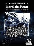 C?est arrivé au Bord-de-l?eau: Récits et anecdotes des Débardeurs du port de Montréal (Atelier dhistorie des Débardeurs