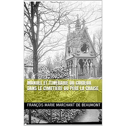 Manuel et itinéraire du curieux dans le cimetière du Père la Chaise