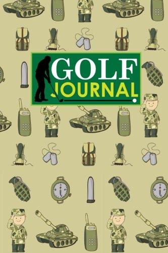 Golf Journal: Golf Club Yardage Book, Golf Score Keeper Book, Golf Journal, Golf Yardage Notepad, Cute Army Cover: Volume 79