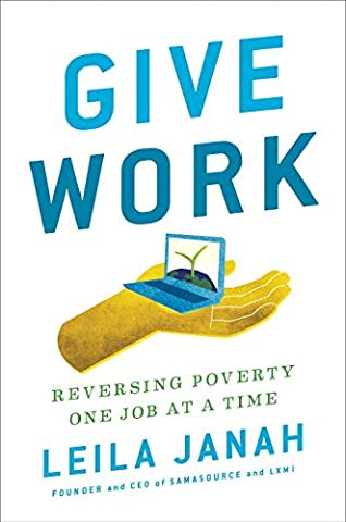 Give Work: Reversing Poverty One Job at a Time