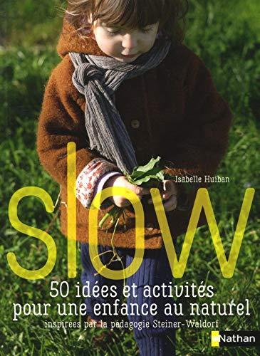Slow, 50 idées et activités pour une enfance au naturel - Inspirées par la pédagogie Steiner Waldorf par Isabelle Huiban