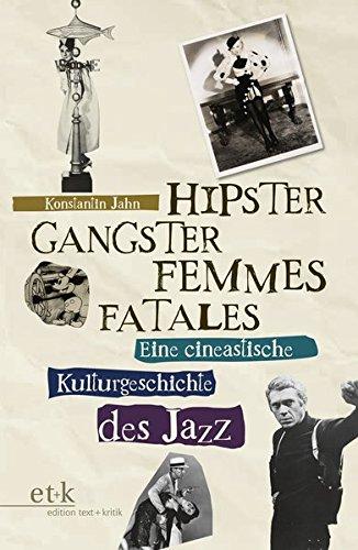 Hipster, Gangster, Femmes Fatales: Eine cineastische Kulturgeschichte des Jazz (Pop-hipster)