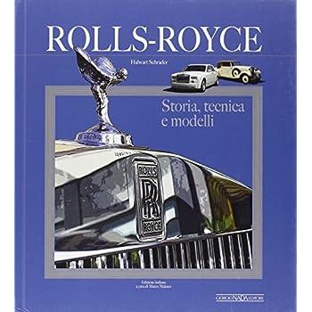 Rolls Royce. Storia, Tecnica E Modelli