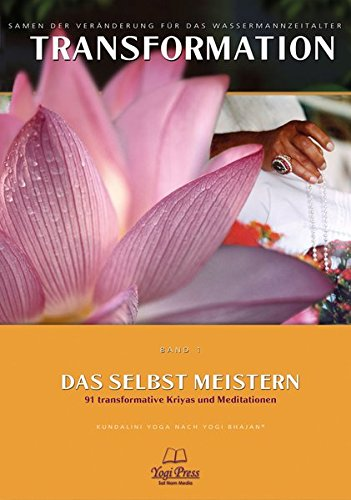 Transformation, Band 1: Das Selbst meistern, 91 transformierende Kundalini Yoga Kriyas & Meditationen