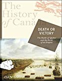 The History of Canada Series: Death or Victory: The Battle For Quebec And The Birth Of An Empire by Dan Snow (2010-09-21)