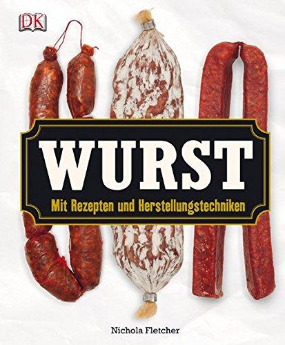 Wurst: Mit Rezepten und Herstellungstechniken